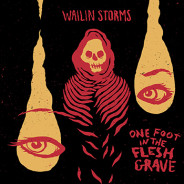 Review: Wailin Storms – One Foot In The Flesh Grave