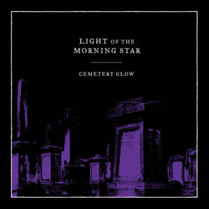 Light of the Morning Star - Cemetery Glow cover art