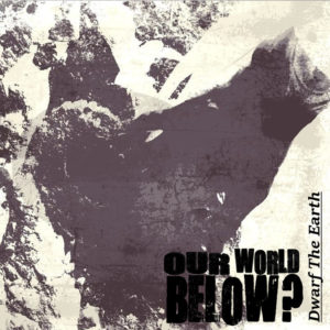 Our World Below - Dwarf the Earth cover art