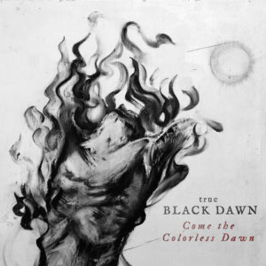 True Black Dawn - Come the Colorless Dawn cover art